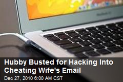 Hubby Busted for Hacking Into Cheating Wife's Email