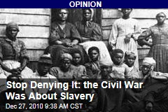 Stop Denying It: the Civil War Was About Slavery