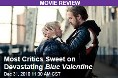 Most Critics Sweet on Devastating Blue Valentine