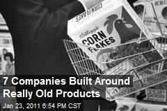 7 Companies Built Around Really Old Products