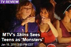 MTV's Skins Sees Teens as 'Monsters'