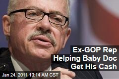 Ex-GOP Rep Helping Baby Doc Get His Cash