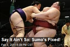 Say It Ain't So: Sumo's Fixed!