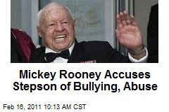Mickey Rooney Accuses Stepson of Bullying, Abuse