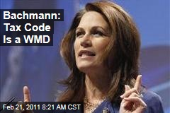 Rep. Michele Bachmann: Tax Code Is a 'Weapon of Mass Destruction'