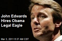 John Edwards Hires Obama Legal Eagle