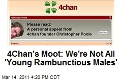 4Chan's Moot: We're Not All 'Young Rambunctious Males'