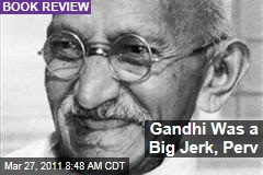 Mohandas Ghandi Biography: Book Says Indian Independence Leader Was Politically Inept, Self-Important, Sexually Deviant