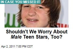 Shouldn't We Worry About Male Teen Stars, Too?