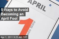 5 Ways to Avoid Becoming an April Fool