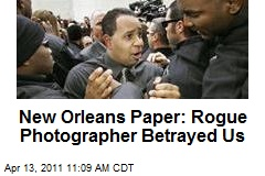 New Orleans Paper: Rogue Photographer Betrayed Us
