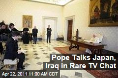Pope Benedict XVI Talks Japan Tsunami, Iraq in TV Chat