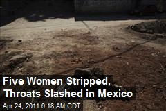 Five Women Stripped, Throats Slashed in Mexico