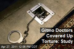Gitmo Doctors Covered Up Torture: Study