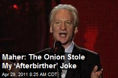 Maher: The Onion Stole My 'Afterbirther' Joke