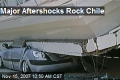 Major Aftershocks Rock Chile