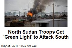North Sudan Troops Get 'Green Light' to Attack South