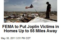 FEMA to Put Joplin Victims in Homes Up to 55 Miles Away