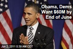 Obama 2012: President Wants to Raise $60M for Re-Election Campaign and Democratic Party by End of June