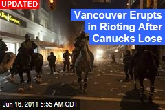 Vancouver Riots After Canucks Lose Stanley Cup Finals to Bruins