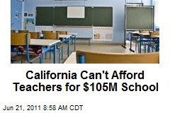 California Can't Afford Teachers for $105M School