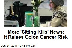More 'Sitting Kills' News: It Raises Colon Cancer Risk