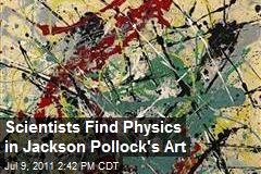 Scientists Find Physics in Jackson Pollock's Art