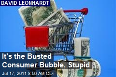 It's the Busted Consumer Bubble, Stupid