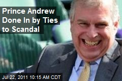 Prince Andrew Done In by Ties to Scandal