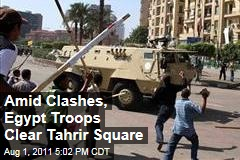 Egyptian Troops Clash With Tahrir Square Protestors