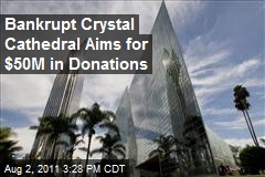 Bankrupt Crystal Cathedral Aims for $50M in Donations