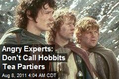 Angry Experts: Don't Call Hobbits Tea Partiers