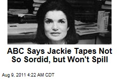 ABC Says Jackie Tapes Not So Sordid, But Won't Spill