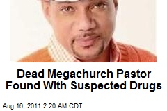 Dead Megachurch Pastor Found With Drugs