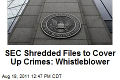SEC Shredded Files to Cover Up Crimes: Whistleblower