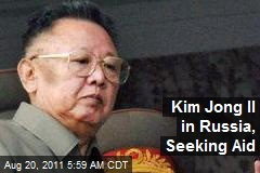 Kim Jong Il in Russia, Seeking Aid