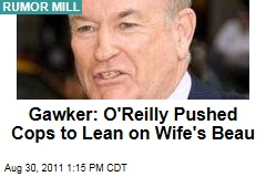 Bill O'Reilly Pushed Cops to Lean on Wife's Beau: Gawker