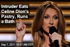 Home Intruder Allegedly Eats Celine Dion's Pastry, Runs Bath