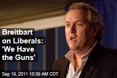 Andrew Breitbart to Tea Party, on Liberals: 'We Have the Guns'