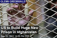 US to Build Huge New Prison in Afghanistan