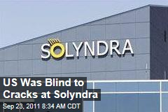 Obama Administration Was Blind to Cracks at Solyndra