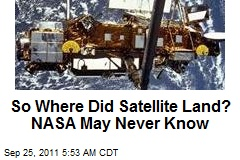 NASA: Who Knows Where Satellite Landed?
