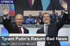Tyrant Putin's Return Bad News