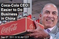 Coca-Cola CEO: Easier to Do Business in China