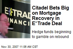 Citadel Bets Big on Mortgage Recovery in E*Trade Deal