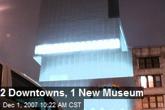 2 Downtowns, 1 New Museum