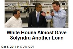 White House Almost Gave Solyndra Another Loan
