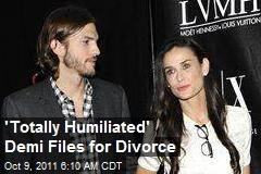'Totally Humiliated' Demi Files for Divorce