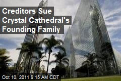 Creditors Sue Crystal Cathedral's Founding Family