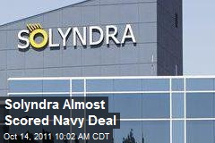 Solyndra Almost Scored Navy Deal